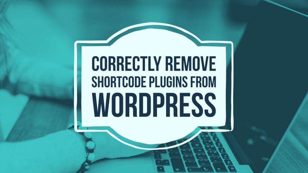 How to remove shortcode plugin from wordpress